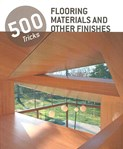 500 Tricks: Flooring materials and other Finishes