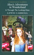 Lewis Carroll – Alice's Adventures in Wonderland & Through