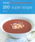 Sara Lewis – 200 Super Soups: Hamlyn All Colour Cookbook