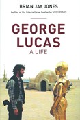 Brian Jay Jones – George Lucas: A Life