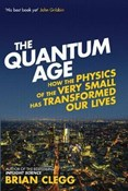 Brian Clegg – Quantum Age: How the Physics of the Very Small has Transformed Our Lives