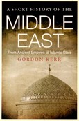 Gordon Kerr – A Short History of the Middle East: From Anceint Empires to Islamic State