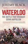 Jeremy Black – Waterloo: The Battle That Brought Down Napoleon