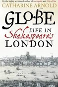 Catharine Arnold – Globe life in Shakespeare's London