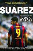 Luca Caioli – Suárez: The Extraordinary Story Behind Football's Most Explosive Talent