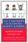 Karen Le Billon – The 7 Secrets of Raising Happy Eaters: Why French kids eat everything and how yours can too!