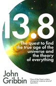 John Gribbin – 13.8: The Quest to Find the True Age of the Universe and the Theory of Everything