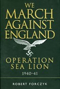 Robert Forcyzk – We March Against England: Operation Sea Lion, 1940-41
