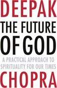 Deepak Chopra – Future of God: A practical approach to Spirituality for our times