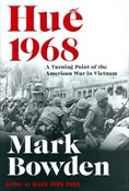 Mark Bowden – Hue 1968: A Turning Point of the American War in Vietnam