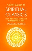 James M. Russell – A Brief Guide to Spiritual Classics : From Dark Night of the Soul to The Power of Now