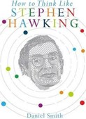 Daniel Smith – How to think like Stephen Hawking