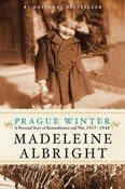 Madeleine Albright – Prague Winter: A Personal Story of Remembrance and War, 1937-1948