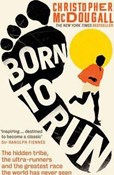 Christopher McDougall – Born to run: The hidden tribe, the ultra-runners, and the greatest race the world has never seen