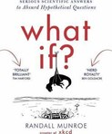 Randall Munroe – What if? : Serious Scientific Answers to Absurd Hypothetical Questions