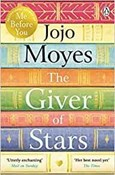 Jojo Moyes – Giver of stars: Fall in love with the enchanting Sunday Times bestseller from the author of Me Before You
