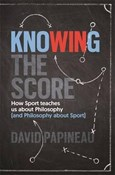 David Papineau – Knowing the Score: How Sport teaches us about Philosophy (and Philosophy about Sport)