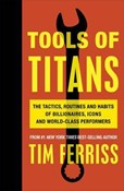 Timothy Ferriss – Tools of Titans : The Tactics, Routines, and Habits of Billionaires, Icons, and World-Class Performers