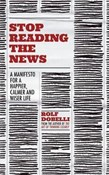 Rolf Dobelli – Stop Reading the News: A Manifesto for a Happier, Calmer and Wiser Life