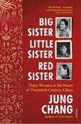 Jung Chang – Big Sister, Little Sister, Red Sister: Three Women at the Heart of Twentieth-Century China