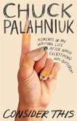 Chuck Palahniuk – Consider This: Moments in My Writing Life after Which Everything Was Different