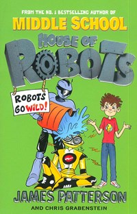 Middle School House of Robots: Robots Go Wild!