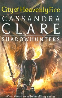 City of Heavenly Fire - The Mortal Instruments 6