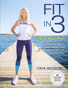 Fit in 3: The Scandi Plan ~ How to Eat Well, Train Smart and Enjoy Life The Swedish Way