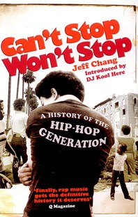 Can't Stop Won't Stop: History of the Hip-Hop