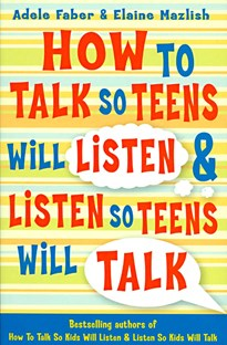 How to talk so teens will listen..