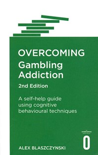 Overcoming Gambling Addiction: A self-help guide using cognitive behavioural techniques