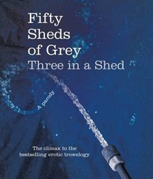 Fifty Sheds of Grey Three in a Shed