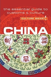 China - Culture smart: The Essential Guide to Customs and Culture