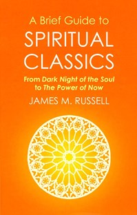 A Brief Guide to Spiritual Classics : From Dark Night of the Soul to The Power of Now