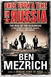Once Upon a Time in Russia: The Rise of the Oligarchs ~ A True Story of Ambition, Wealth, Betrayal, and Murder