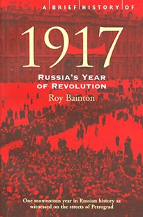 Brief history of 1917 Russia's Year of Revolution