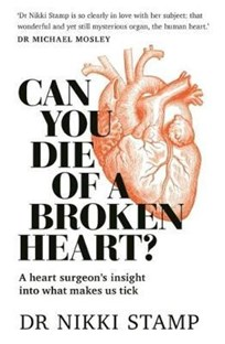 Can you die of a broken heart? : A heart surgeon's insight into what makes us tick