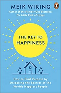 Key to Happiness : How to Find Purpose by Unlocking the Secrets of the World's Happiest People
